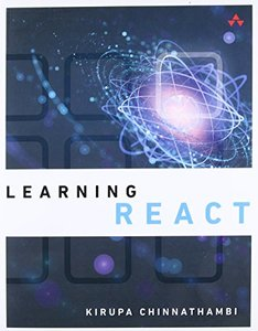 Learning React: A Hands-On Guide to Building Maintainable, High-Performing Web Application User Interfaces Using the React JavaScript Library-cover