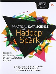 Practical Data Science with Hadoop and Spark: Designing and Building Effective Analytics at Scale (paper)-cover
