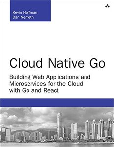Cloud Native Go: Building Web Applications and Microservices for the Cloud with Go and React (Developer's Library)-cover