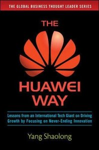 The Huawei Way: Lessons from an International Tech Giant on Driving Growth by Focusing on Never-Ending Innovation-cover