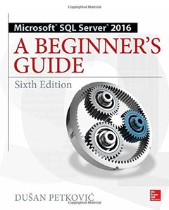 Microsoft SQL Server 2016: A Beginner's Guide, Sixth Edition-cover