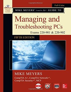 Mike Meyers' CompTIA A+ Guide to Managing and Troubleshooting PCs, Fifth Edition (Exams 220-901 & 220-902)-cover