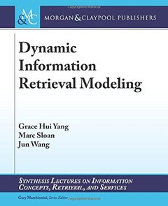 Dynamic Information Retrieval Modeling (Synthesis Lectures on Information Concepts, Retrieval, and Services)-cover