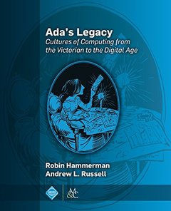 Ada's Legacy: Cultures of Computing from the Victorian to the Digital Age-cover