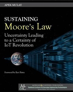 Sustaining Moore's Law: Uncertainty Leading to a Certainty of IoT Revolution-cover