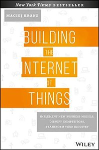 Building the Internet of Things: Implement New Business Models, Disrupt Competitors, Transform Your Industry-cover