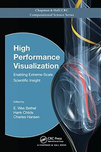 High Performance Visualization: Enabling Extreme-Scale Scientific Insight (Chapman & Hall/CRC Computational Science) Paperback-cover