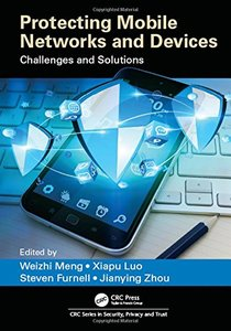 Protecting Mobile Networks and Devices: Challenges and Solutions (Series in Security, Privacy and Trust) Hardcover-cover