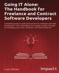 Going IT Alone: The Handbook for Freelance and Contract Software Developers-cover