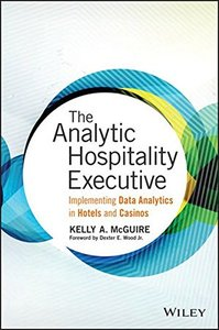 The Analytic Hospitality Executive: Implementing Data Analytics in Hotels and Casinos (Wiley and SAS Business Series)Hardcover-cover