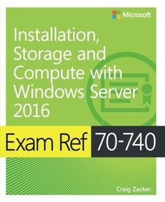 Exam Ref 70-740 Installation, Storage and Compute with Windows Server 2016