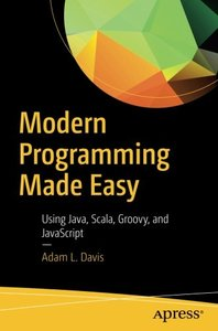 Modern Programming Made Easy: Using Java, Scala, Groovy, and JavaScript-cover