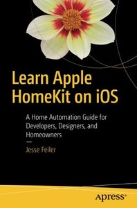 Learn Apple HomeKit on iOS: A Home Automation Guide for Developers, Designers, and Homeowners-cover