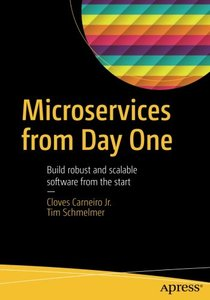 Microservices From Day One: Build robust and scalable software from the start-cover