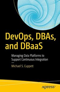 DevOps, DBAs, and DBaaS: Managing Data Platforms to Support Continuous Integration-cover