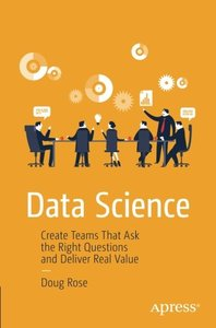 Data Science: Create Teams That Ask the Right Questions and Deliver Real Value-cover