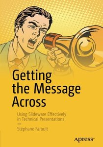 Getting the Message Across: Using Slideware Effectively in Technical Presentations-cover
