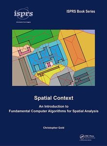Spatial Context: An Introduction to Fundamental Computer Algorithms for Spatial Analysis (ISPRS Book Series)(Hardcover)-cover