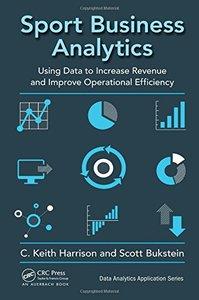 Sport Business Analytics: Using Data to Increase Revenue and Improve Operational Efficiency(Hardcover)-cover