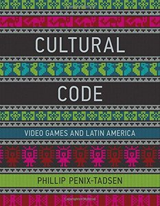 Cultural Code: Video Games and Latin America (MIT Press)-cover