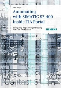 Automating with SIMATIC S7-400 inside TIA Portal: Configuring, Programming and Testing with STEP 7 Professional-cover