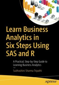 Learn Business Analytics in Six Steps Using SAS and R: A Practical, Step-by-Step Guide to Learning Business Analytics-cover