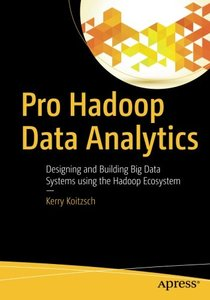 Pro Hadoop Data Analytics: Designing and Building Big Data Systems using the Hadoop Ecosystem-cover