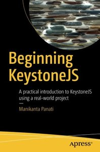 Beginning KeystoneJS: A practical introduction to KeystoneJS using a real-world project-cover