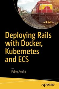 Deploying Rails with Docker, Kubernetes and ECS-cover