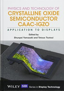 Physics and Technology of Crystalline Oxide Semiconductor CAAC-IGZO: Application to Displays(Hardcover)-cover