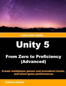 Unity 5 from Zero to Proficiency (Advanced): Create Multiplayer Games and Procedural Levels, and Boost Game Performances (Volume 4)-cover