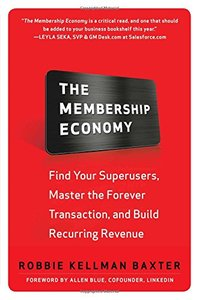 The Membership Economy: Find Your Super Users, Master the Forever Transaction, and Build Recurring Revenue-cover