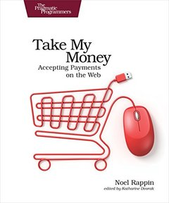 Take My Money: Accepting Payments on the Web-cover