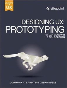Designing UX: Prototyping: Because Modern Design is Never Static-cover