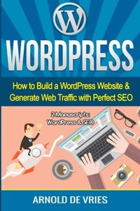 WordPress: How to Build a WordPress Website & Generate Web Traffic With Perfect SEO-cover