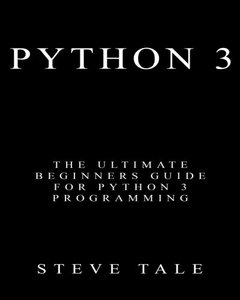 Python 3: The Ultimate Beginners Guide for Python 3 Programming-cover