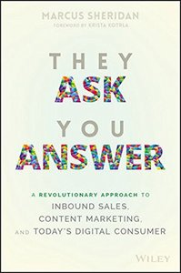 They Ask You Answer: A Revolutionary Approach to Inbound Sales, Content Marketing, and Today's Digital Consumer-cover