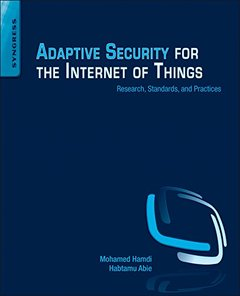 Adaptive Security for the Internet of Things: Research, Standards, and Practices-cover