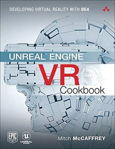 Unreal Engine VR Cookbook: Developing Virtual Reality with UE4 (Game Design)-cover
