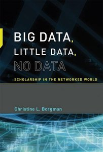Big Data, Little Data, No Data: Scholarship in the Networked World (MIT Press)-cover