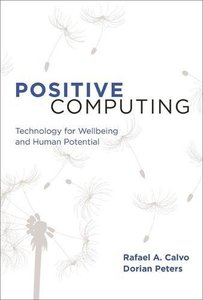 Positive Computing: Technology for Wellbeing and Human Potential (MIT Press)-cover