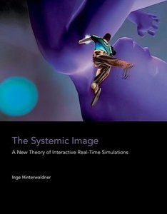 The Systemic Image: A New Theory of Interactive Real-Time Simulations (MIT Press)-cover