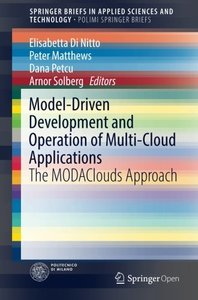 Model-Driven Development and Operation of Multi-Cloud Applications: The MODAClouds Approach (SpringerBriefs in Applied Sciences and Technology)-cover