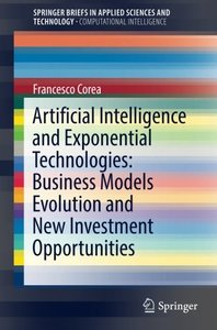 Artificial Intelligence and Exponential Technologies: Business Models Evolution and New Investment Opportunities (SpringerBriefs in Applied Sciences and Technology)-cover