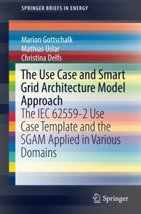 The Use Case and Smart Grid Architecture Model Approach: The IEC 62559-2 Use Case Template and the SGAM applied in various domains (SpringerBriefs in Energy)-cover