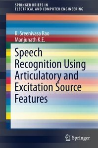 Speech Recognition Using Articulatory and Excitation Source Features (SpringerBriefs in Electrical and Computer Engineering)-cover