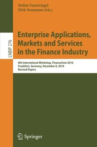 Enterprise Applications, Markets and Services in the Finance Industry: 8th International Workshop, FinanceCom 2016, Frankfurt, Germany, December 8, ... Notes in Business Information Processing)-cover