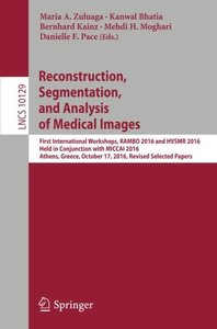Reconstruction, Segmentation, and Analysis of Medical Images: First International Workshops, RAMBO 2016 and HVSMR 2016, Held in Conjunction with ... Papers (Lecture Notes in Computer Science)-cover