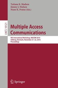 Multiple Access Communications: 9th International Workshop, MACOM 2016, Aalborg, Denmark, November 21-22, 2016, Proceedings (Lecture Notes in Computer Science)