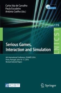 Serious Games, Interaction and Simulation: 6th International Conference, SGAMES 2016, Porto, Portugal, June 16-17, 2016, Revised Selected Papers ... and Telecommunications Engineering)-cover